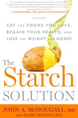 The Starch Solution: Eat the Foods You Love, Regain Your Health, and Lose the Weight for Good! - McDougall, John, and McDougall, Mary