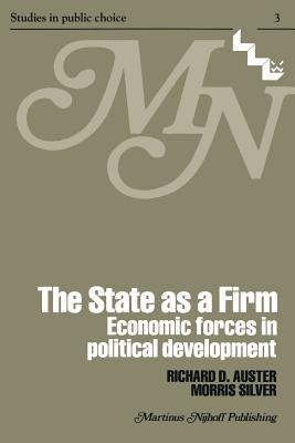 The State as a Firm: Economic Forces in Political Development - Auster, R D, and Silver, M