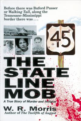 The State-Line Mob: A True Story of Murder and Intrigue - Morris, W R