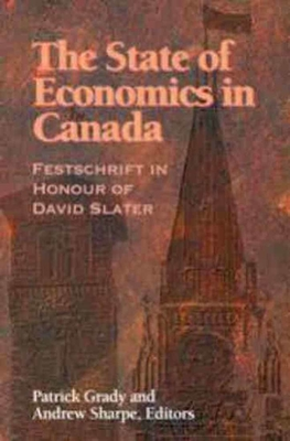The State of Economics in Canada: Festschrift in Honour of David Slater - Grady, Patrick, M.a, and Sharpe, Andrew