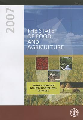 The state of food and agriculture 2007: Paying Farmers for Environmental Services (FAO agriculture series) - Food and Agriculture Organization of the United Nations