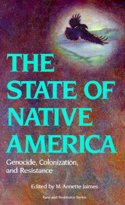 The State of Native America: Genocide, Colonization, and Resistance - Jaimes, M Annette (Editor), and Wunder, Delinda (Foreword by), and Hu-DeHart, Evelyn (Preface by)