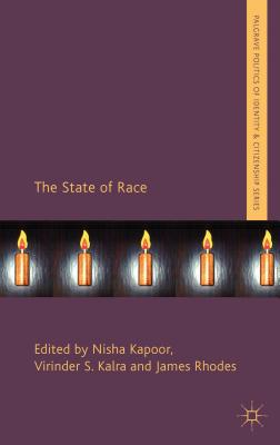 The State of Race - Kapoor, Nisha (Editor), and Kalra, Virinder (Editor), and Rhodes, James (Editor)