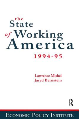 The State of Working America: 1994-95 - Mishel, Lawrence, and Bernstein, Jared, and Schmitt, John