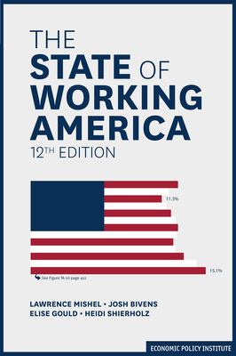 The State of Working America - Mishel, Lawrence, and Bivens, Josh, and Gould, Elise