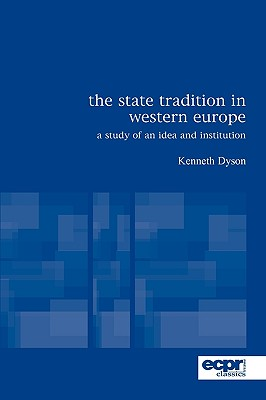 The State Tradition in Western Europe: A Study of an Idea and Institution - Dyson, Kenneth
