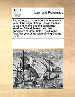 The Statutes at Large, from the Thirty-Ninth Year of the Reign of King George the Third, to the End of the Fifth and Concluding Session of the Eighteenth and Last Parliament of Great Britain Volume 2 of 14 - Multiple Contributors