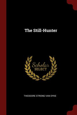 The Still-Hunter - Van Dyke, Theodore Strong