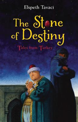 The Stone of Destiny: Tales from Turkey - Tavaci, Elspeth