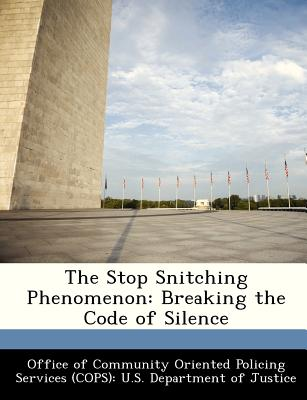 The Stop Snitching Phenomenon: Breaking the Code of Silence - Office of Community Oriented Policing Se (Creator)