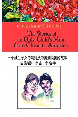 The Stories of an Only Child's Mom from China to America - Helen, Li Ji, and Ji, Cai Xia, and Li, Qi Yu