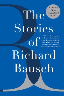 The Stories of Richard Bausch - Bausch, Richard