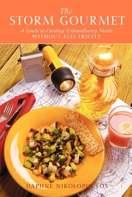 The Storm Gourmet: A Guide to Creating Extraordinary Meals Without Electricity - Nikolopoulos, Daphne
