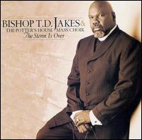 The Storm Is Over - T.D. Jakes & the Potter's House Mass Choir