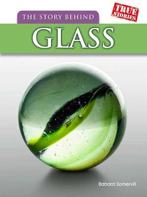 The Story Behind Glass - Somervill, Barbara A.