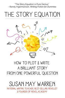 The Story Equation: How to Plot and Write a Brilliant Story with One Powerful Question - Warren, Susan May