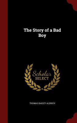 The Story of a Bad Boy - Aldrich, Thomas Bailey