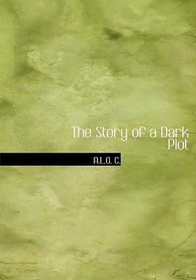 The Story of a Dark Plot - A L O C, C, and Smith, W W