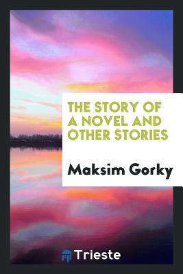 The Story of a Novel and Other Stories - Gorky, Maksim