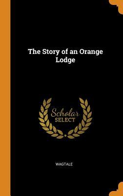 The Story of an Orange Lodge - Wagtale