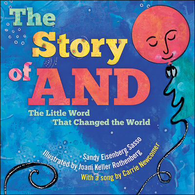 The Story of and: The Little Word That Changed the World - Sasso, Sandy Eisenberg, and Newcomer, Carrie (Composer)