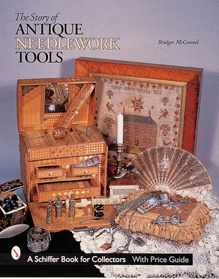The Story of Antique Needlework Tools - McConnel, Bridget