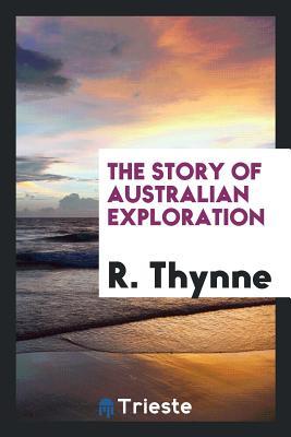 The Story of Australian Exploration - Thynne, R