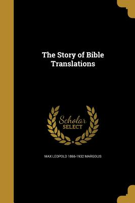 The Story of Bible Translations - Margolis, Max Leopold 1866-1932