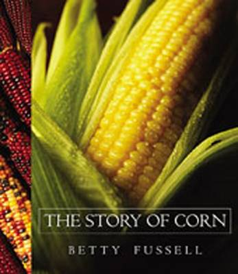 The Story of Corn - Fussell, Betty
