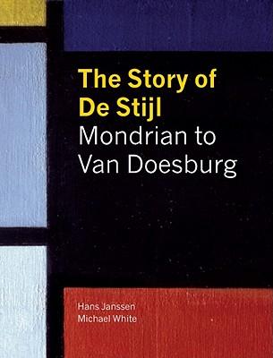 The Story of de Stijl - Janssen, Hans, and White, Michael, Dr.