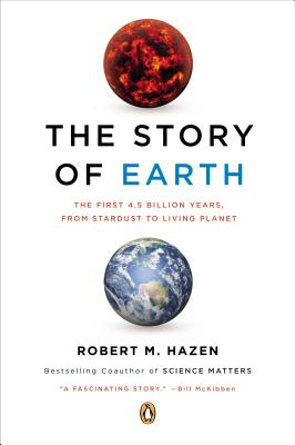 The Story of Earth: The First 4.5 Billion Years, from Stardust to Living Planet - Hazen, Robert M