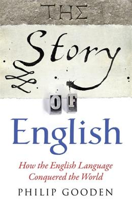 The Story of English: How the English language conquered the world - Gooden, Philip