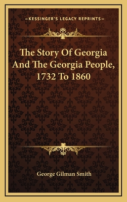 The Story of Georgia and the Georgia People, 1732 to 1860 - Smith, George Gilman
