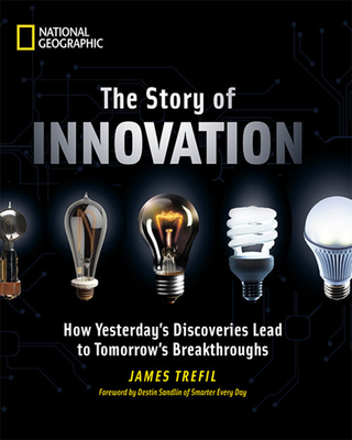 The Story of Innovation: How Yesterday's Discoveries Lead to Tomorrow's Breakthroughs - Trefil, James, and Sandlin, Destin (Foreword by)