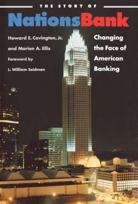 The Story of Nationsbank: Changing the Face of American Banking - Covington, Howard E, and Ellis, Marion A
