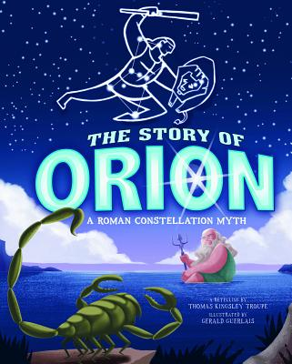 The Story of Orion: A Roman Constellation Myth - Troupe, Thomas Kingsley (Retold by), and Burgess, David (Consultant editor)