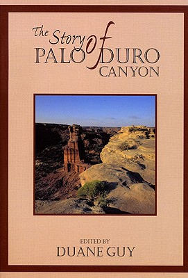 The Story of Palo Duro Canyon - Guy, Duane (Editor), and Rathjen, Frederick W (Foreword by)