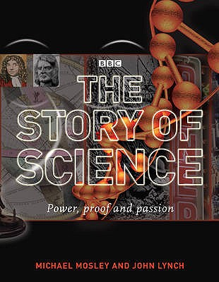 The Story of Science: Power, Proof, Passion - Mosley, Michael, and Lynch, John