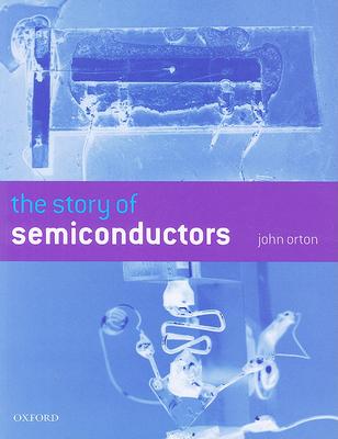 The Story of Semiconductors - Orton, John, Professor