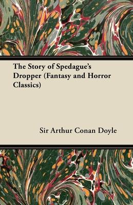 The Story of Spedague's Dropper (Fantasy and Horror Classics) - Doyle, Arthur Conan, Sir