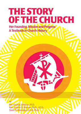 The Story of the Church: Her Founding; Mission and Progress - Johnson, George, and Hannan, Jerome D, and O S U, M Dominica, Sr.