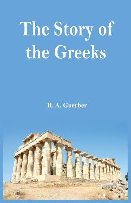 The Story of the Greeks - Guerber, H a