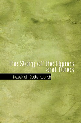 The Story of the Hymns and Tunes - Brown, Theron, and Butterworth, Hezekiah