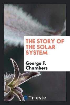 The Story of the Solar System - Chambers, George F
