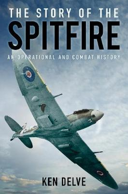 The Story of the Spitfire: An Operational and Combat History - Delve, Ken