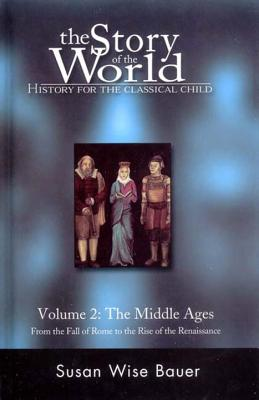 The Story of the World: Middle Ages v. 2: History for the Classical Child - Bauer, Susan Wise
