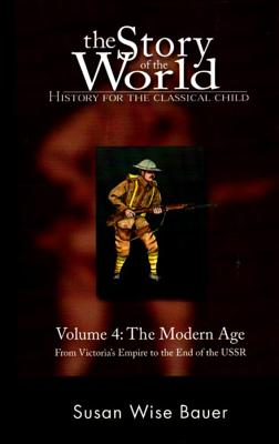 The Story of the World: Modern Age: From Victoria's Empire to the End of the USSR v. 4: History for the Classical Child - Bauer, Susan Wise