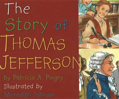 The Story of Thomas Jefferson - Pingry, Patricia A