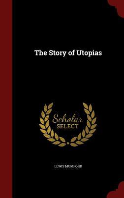 The Story of Utopias - Mumford, Lewis, Professor