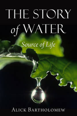 The Story of Water: Source of Life - Bartholomew, Alick